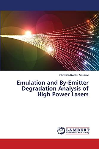 Emulation and By-Emitter Degradation Analysis of High Power Lasers: Christian Kwaku Amuzuvi