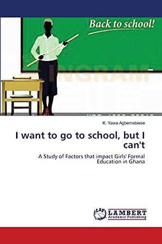 I want to go to school, but I can't: A Study of Factors that impact Girls' Formal ...