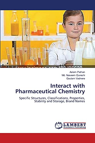 9783659371370: Interact with Pharmaceutical Chemistry: Specific Structures, Classifications, Properties, Stability and Storage, Brand Names