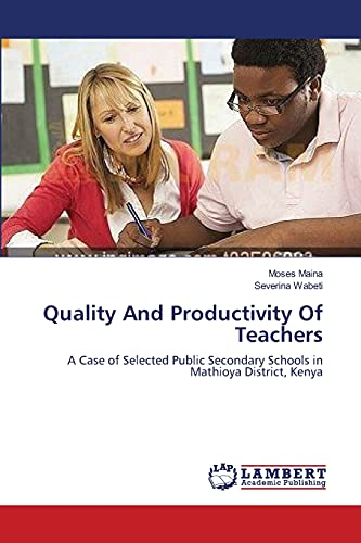 9783659372292: Quality And Productivity Of Teachers: A Case of Selected Public Secondary Schools in Mathioya District, Kenya