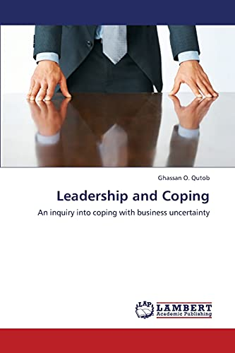 9783659374203: Leadership and Coping: An inquiry into coping with business uncertainty