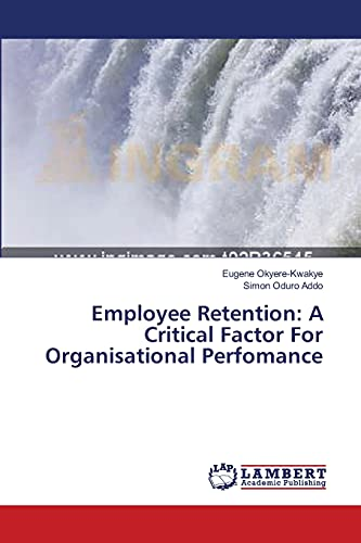 9783659374272: Employee Retention: A Critical Factor For Organisational Perfomance
