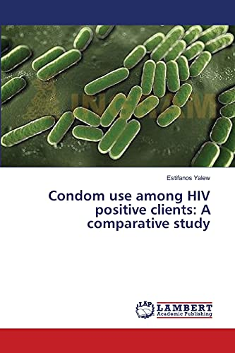 Condom Use Among HIV Positive Clients: A Comparative Study: Estifanos Yalew