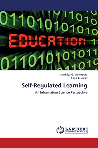 Self-Regulated Learning: An Information Science Perspective: Kaushilya G. Weerapura