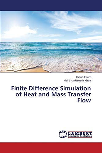Finite Difference Simulation of Heat and Mass Transfer Flow: Md. Shakhaoath Khan
