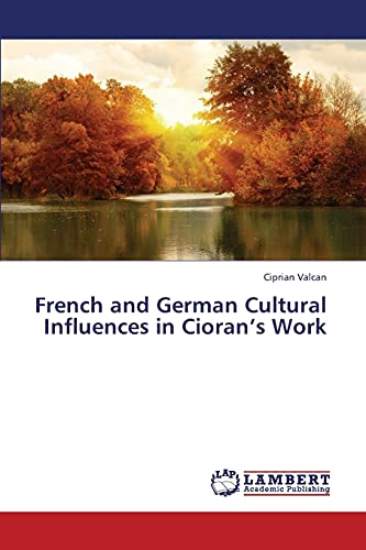 French and German Cultural Influences in Ciorans Work: Ciprian Valcan