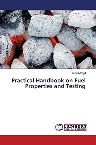 Practical Handbook on Fuel Properties and Testing: Zaman Sajid