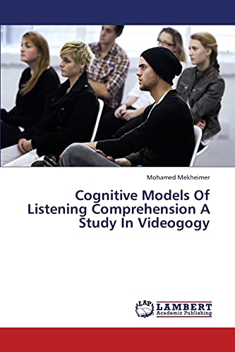 9783659376085: Cognitive Models Of Listening Comprehension A Study In Videogogy