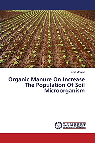 9783659376764: Organic Manure on Increase the Population of Soil Microorganism