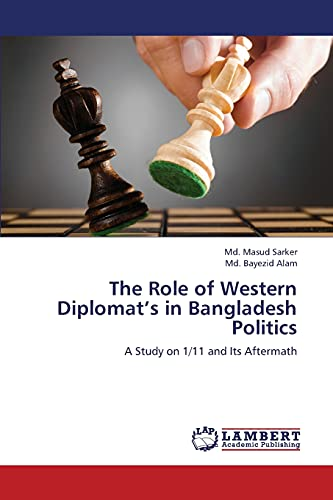 The Role of Western Diplomat's in Bangladesh Politics: A Study on 1/11 and Its Aftermath:...