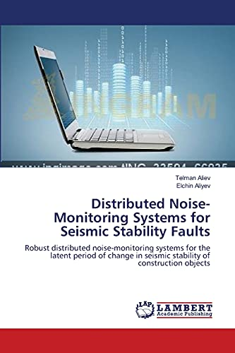 9783659377228: Distributed Noise-Monitoring Systems for Seismic Stability Faults: Robust distributed noise-monitoring systems for the latent period of change in seismic stability of construction objects