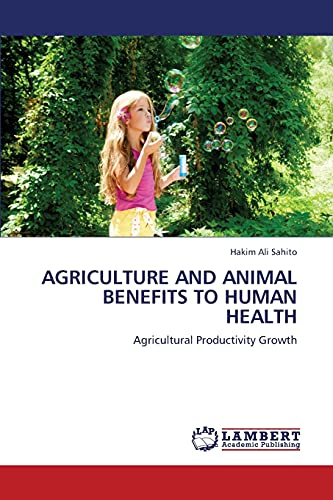 9783659377259: AGRICULTURE AND ANIMAL BENEFITS TO HUMAN HEALTH: Agricultural Productivity Growth