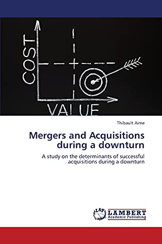 9783659378522: Mergers and Acquisitions during a downturn: A study on the determinants of successful acquisitions during a downturn