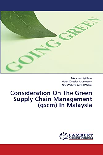 Consideration On The Green Supply Chain Management gscm In Malaysia: Maryam Hajikhani