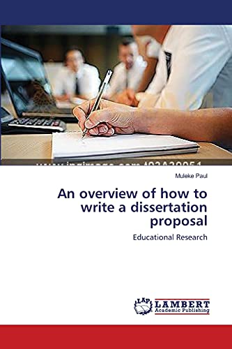 An Overview of How to Write a Dissertation Proposal: Muleke Paul
