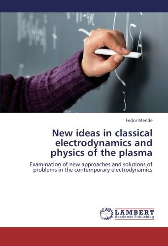 New Ideas in Classical Electrodynamics and Physics of the Plasma (Paperback): Mende Fedor