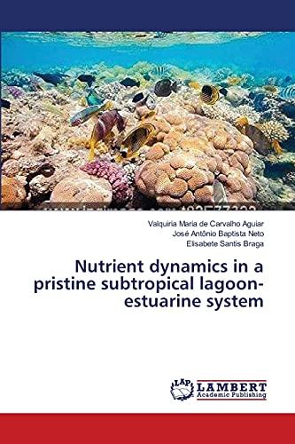 Nutrient dynamics in a pristine subtropical lagoon-estuarine system: Valquiria Maria de Carvalho ...
