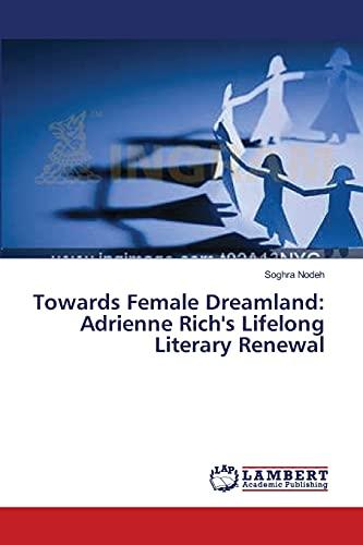 9783659384684: Towards Female Dreamland: Adrienne Rich's Lifelong Literary Renewal