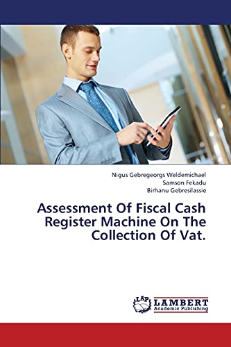 9783659384813: Assessment Of Fiscal Cash Register Machine On The Collection Of Vat.