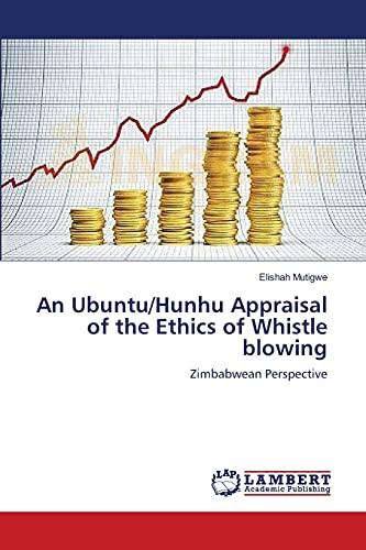 9783659385162: An Ubuntu/Hunhu Appraisal of the Ethics of Whistle blowing: Zimbabwean Perspective