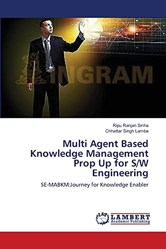 Multi Agent Based Knowledge Management Prop Up for SW Engineering: Ripu Ranjan Sinha