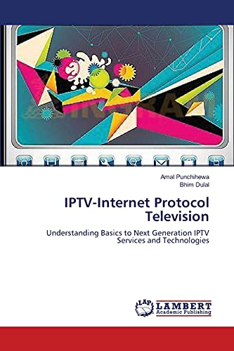 9783659387401: IPTV-Internet Protocol Television: Understanding Basics to Next Generation IPTV Services and Technologies