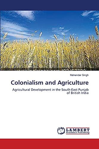 9783659388187: Colonialism and Agriculture: Agricultural Development in the South-East Punjab of British India