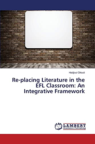 9783659388385: Re-Placing Literature in the Efl Classroom: An Integrative Framework