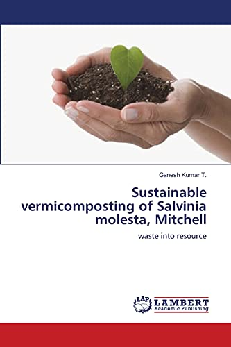 9783659389108: Sustainable vermicomposting of Salvinia molesta, Mitchell: waste into resource