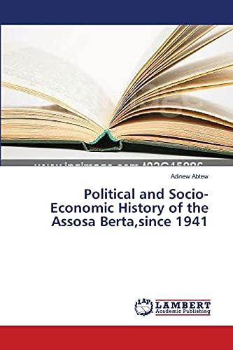 Political and Socio-Economic History of the Assosa Berta,since 1941: Adinew Abtew