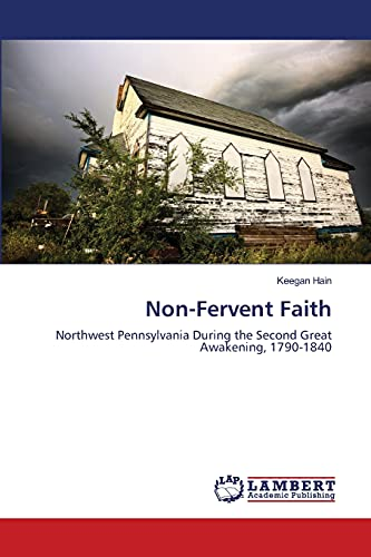 Non-Fervent Faith: Northwest Pennsylvania During the Second Great Awakening, 1790-1840: Keegan Hain