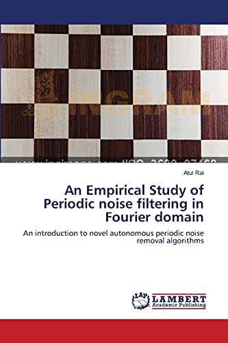 An Empirical Study of Periodic Noise Filtering in Fourier Domain: Atul Rai