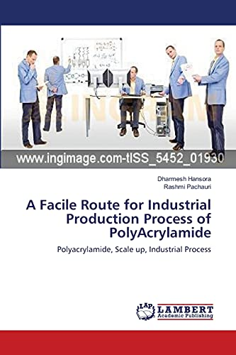 9783659390227: A Facile Route for   Industrial Production   Process of PolyAcrylamide: Polyacrylamide, Scale up, Industrial Process