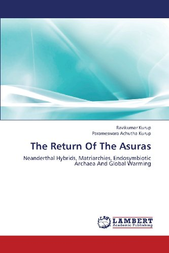 9783659392139: The Return Of The Asuras: Neanderthal Hybrids, Matriarchies, Endosymbiotic Archaea And Global Warming