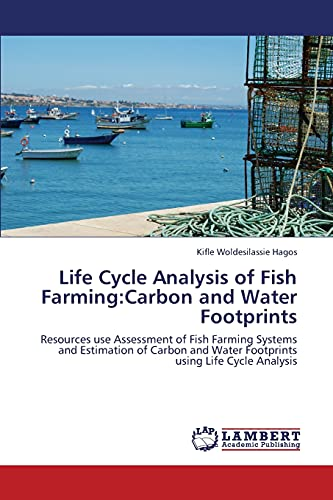 9783659392511: Life Cycle Analysis of Fish Farming:Carbon and Water Footprints: Resources use Assessment of Fish Farming Systems and Estimation of Carbon and Water Footprints using Life Cycle Analysis