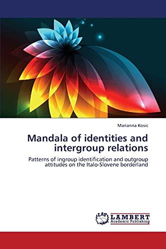 9783659392870: Mandala of identities and intergroup relations: Patterns of ingroup identification and outgroup attitudes on the Italo-Slovene borderland