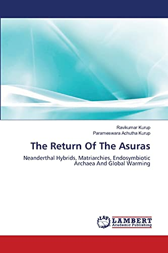 9783659393419: The Return Of The Asuras: Neanderthal Hybrids, Matriarchies, Endosymbiotic Archaea And Global Warming