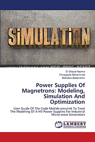 9783659395918: Power Supplies Of Magnetrons: Modeling, Simulation And Optimization: User Guide Of The Code Matlab-simulink To Treat The Modeling Of A HV Power Supplies For Industrial Micro-wave Generators