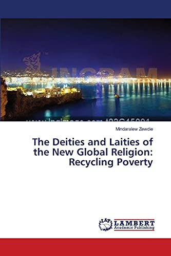 The Deities and Laities of the New Global Religion: Recycling Poverty: Mindaralew Zewdie