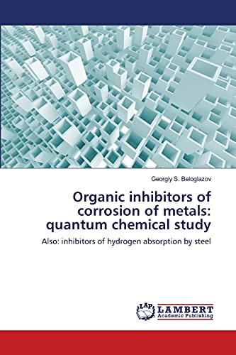 9783659396564: Organic inhibitors of corrosion of metals: quantum chemical study: Also: inhibitors of hydrogen absorption by steel