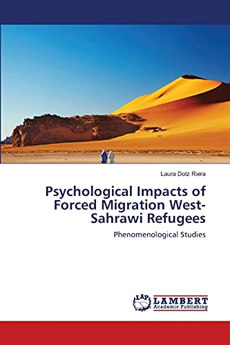 Psychological Impacts of Forced Migration West-Sahrawi Refugees: Phenomenological Studies: Laura ...