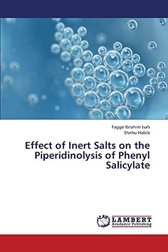 9783659398711: Effect of Inert Salts on the Piperidinolysis of Phenyl Salicylate