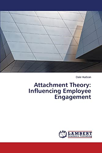 9783659398919: Attachment Theory: Influencing Employee Engagement