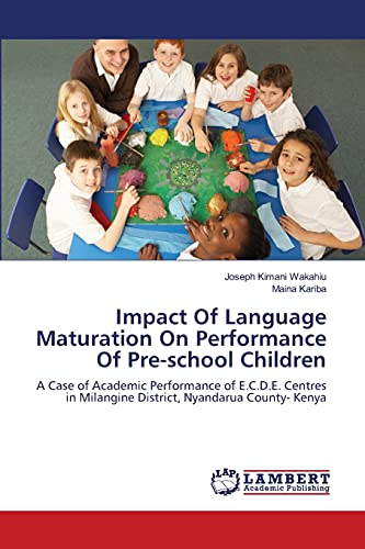 9783659399237: Impact Of Language Maturation On Performance Of Pre-school Children: A Case of Academic Performance of E.C.D.E. Centres in Milangine District, Nyandarua County- Kenya