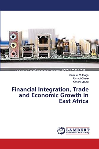 Financial Integration, Trade and Economic Growth in East Africa (Paperback): Obere Almadi, Muthoga ...