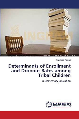 Determinants of Enrollment and Dropout Rates among Tribal Children: Ravindra Kosari