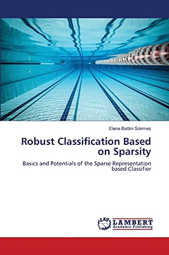 Robust Classification Based on Sparsity: Basics and Potentials of the Sparse Representation based ...