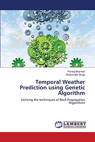 9783659401237: Temporal Weather Prediction using Genetic Algorithm: Utilizing the techniques of Back Propagation Algorithms