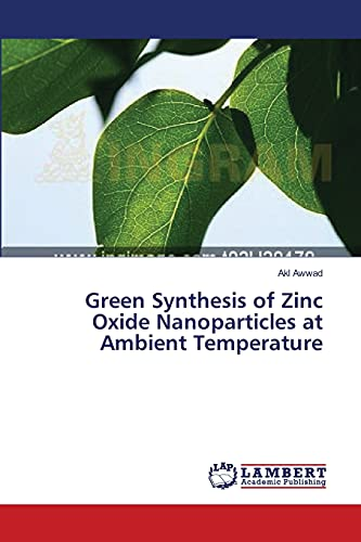 Green Synthesis of Zinc Oxide Nanoparticles at Ambient Temperature: Akl Awwad