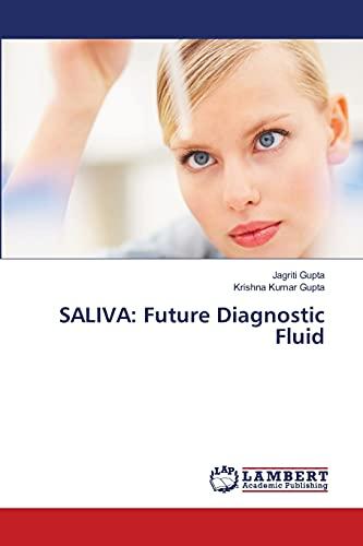 SALIVA: Future Diagnostic Fluid: Gupta, Jagriti /